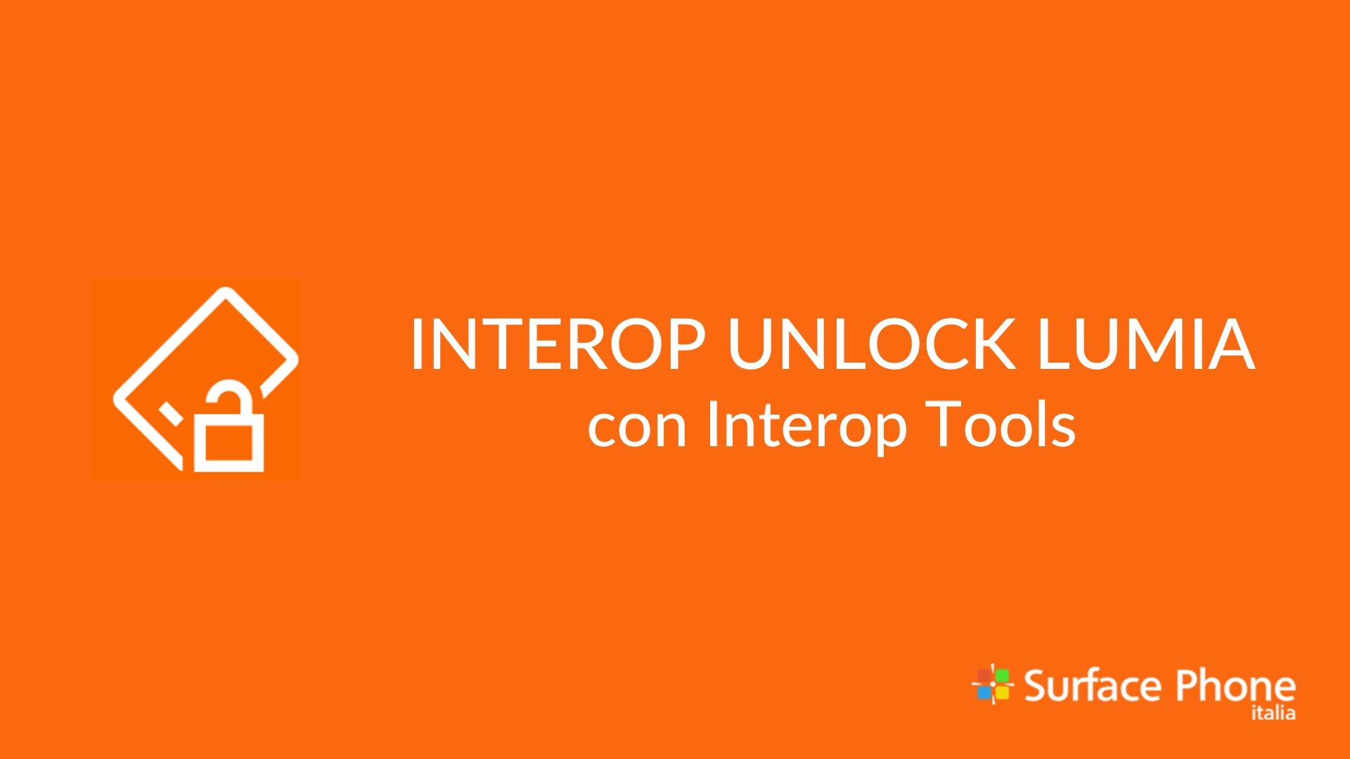 Guida: Interop Unlock per Lumia con Windows 10 Mobile